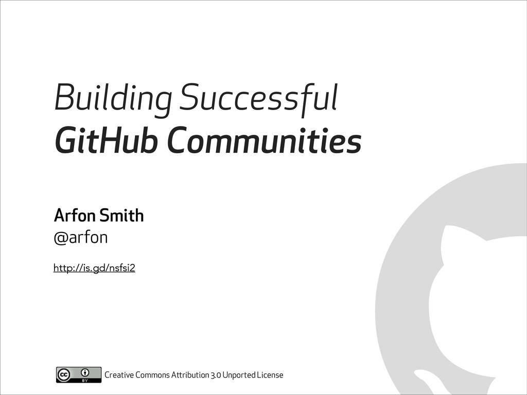 Building Successful GitHub Communities Arfon Sm...