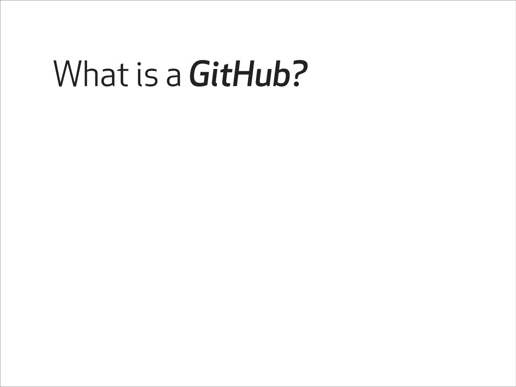 What is a GitHub?