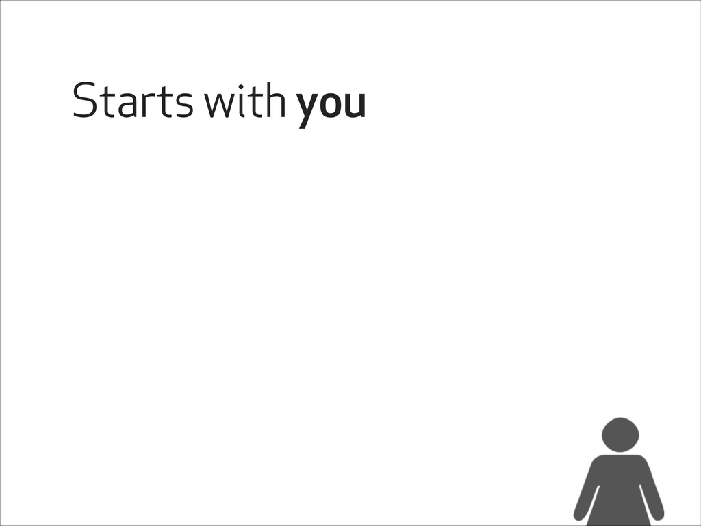 Starts with you