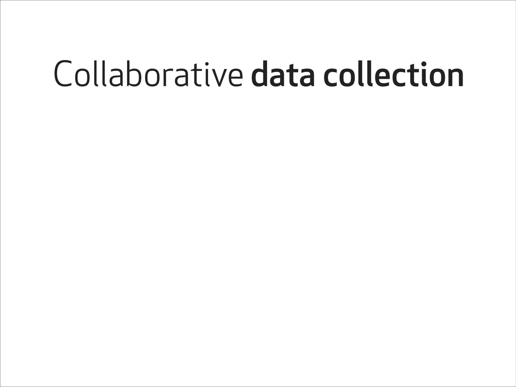 Collaborative data collection