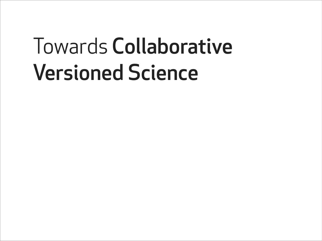 Towards Collaborative Versioned Science