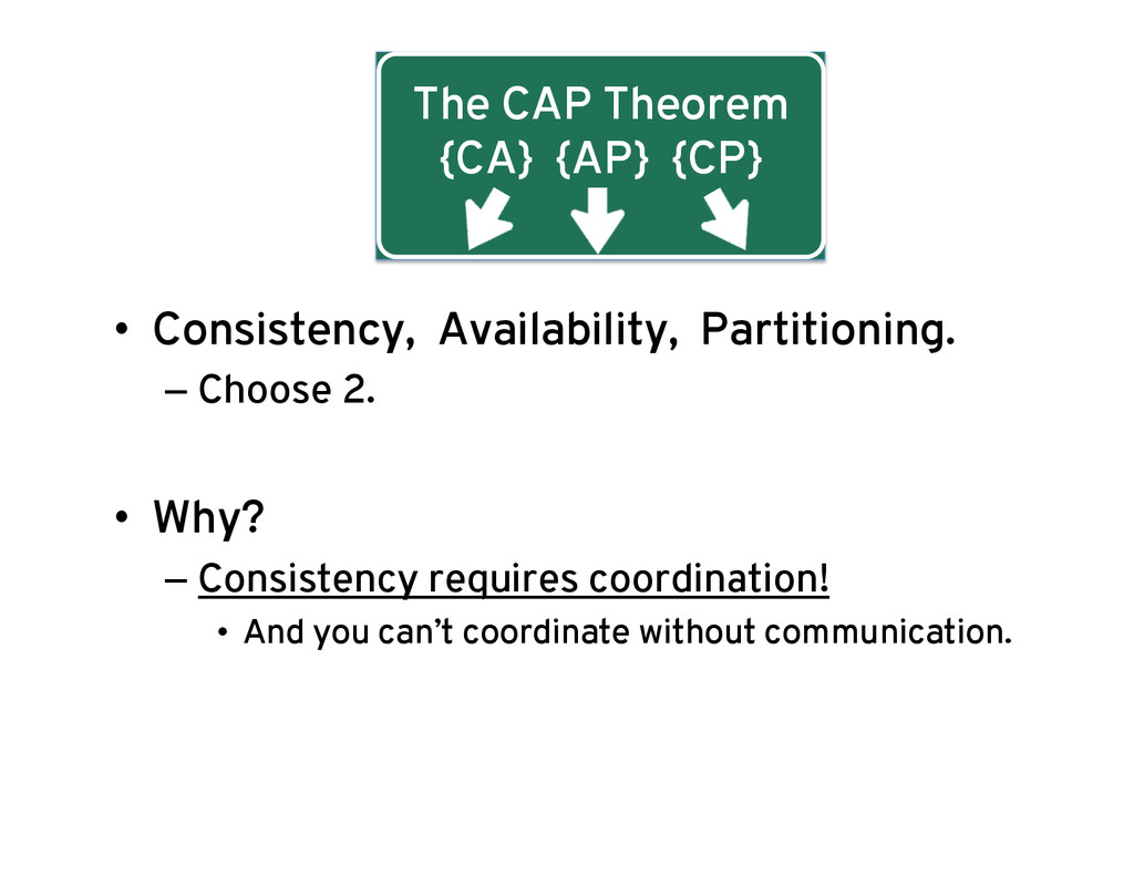 The CAP Theorem {CA} {AP} {CP} •  Consistency, ...