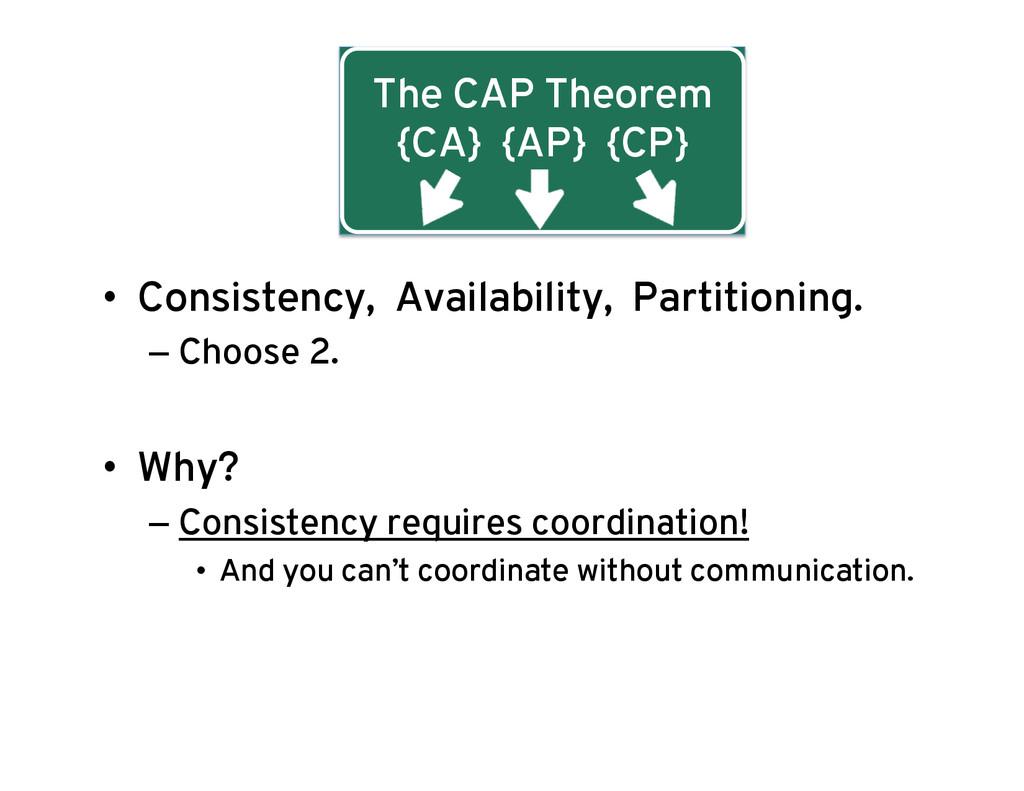 The CAP Theorem {CA} {AP} {CP} • Consistency, ...
