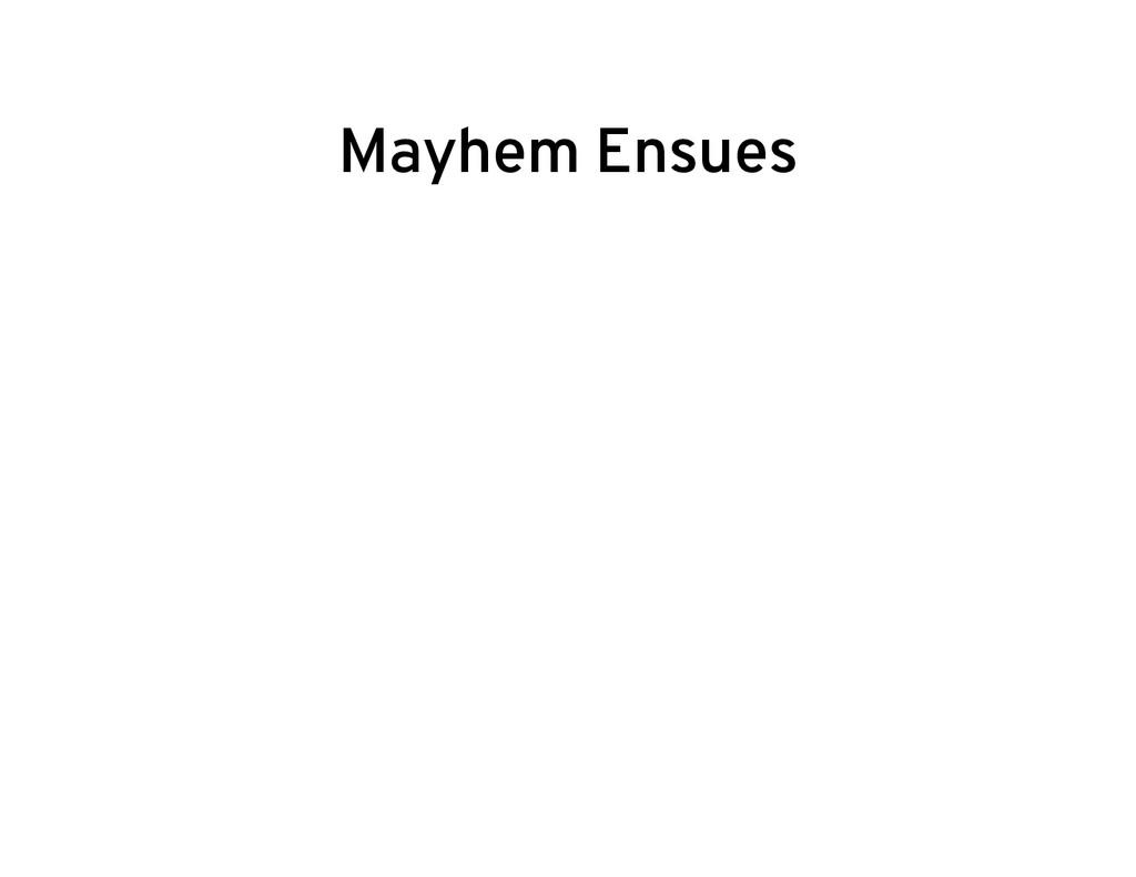 Mayhem Ensues