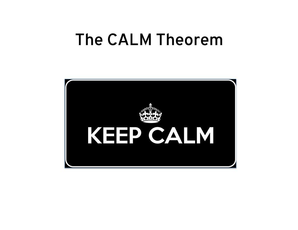 The CALM Theorem ± KEEP CALM