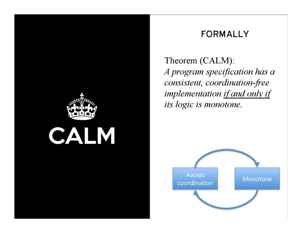 ± CALM FORMALLY Theorem (CALM): A program speci...