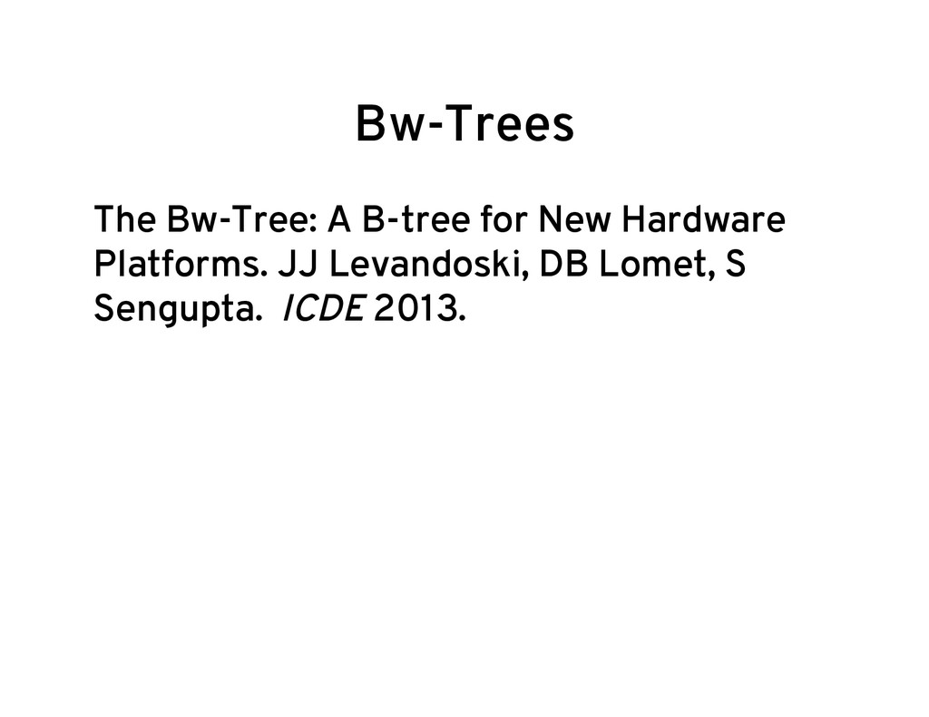 Bw-Trees The Bw-Tree: A B-tree for New Hardware...