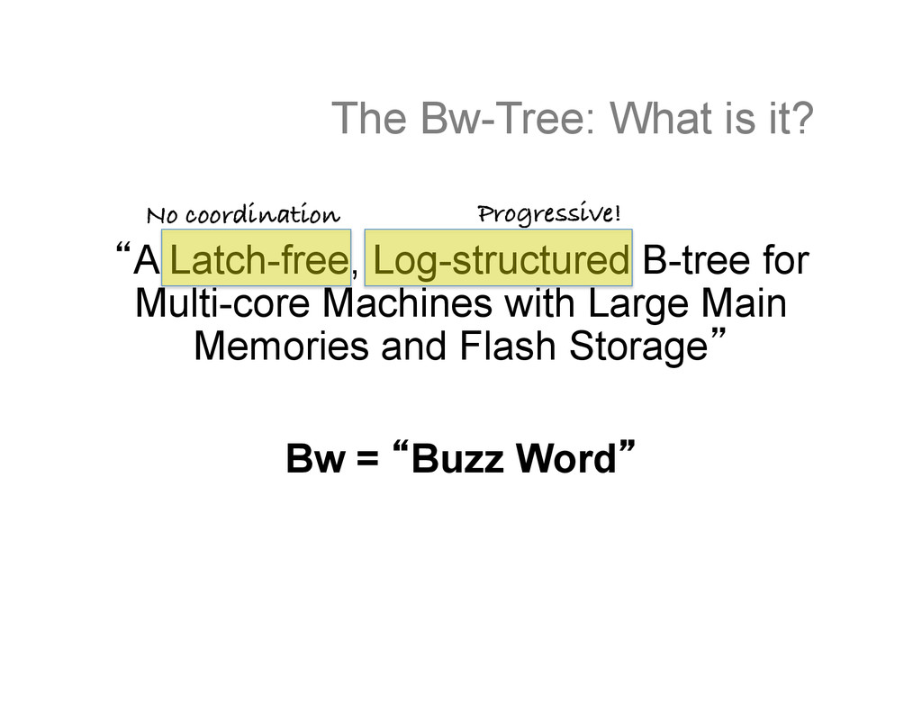 The Bw-Tree: What is it? A Latch-free, Log-str...