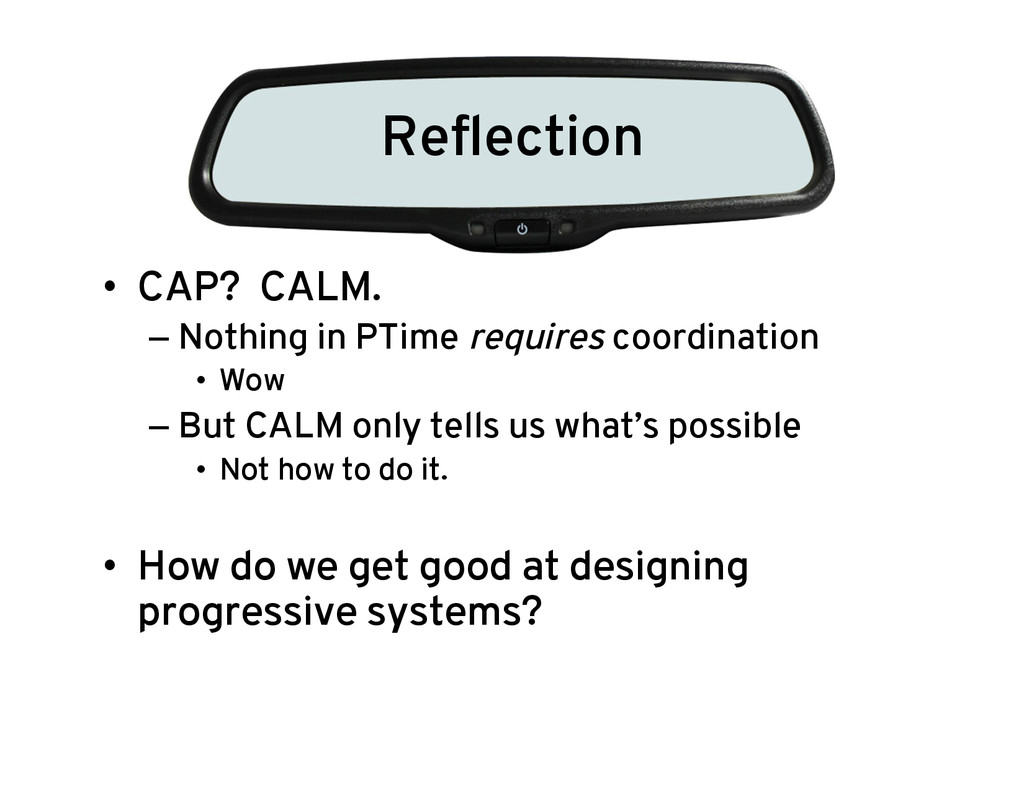 Reflection • CAP? CALM. –Nothing in PTime requ...
