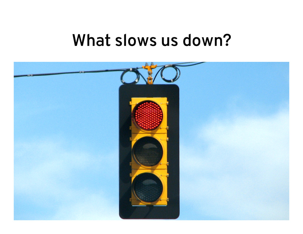 What slows us down?