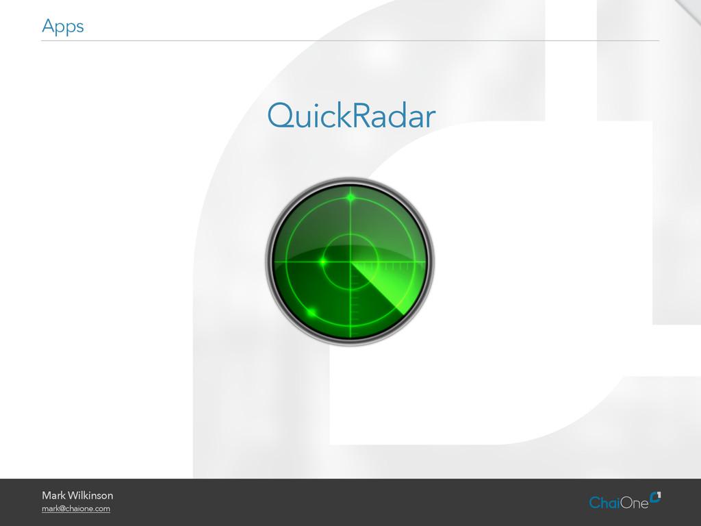Mark Wilkinson mark@chaione.com QuickRadar Apps