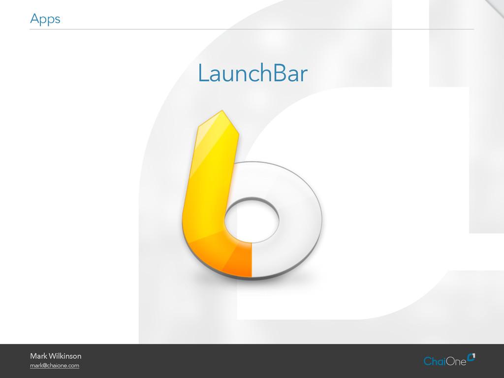 Mark Wilkinson mark@chaione.com LaunchBar Apps