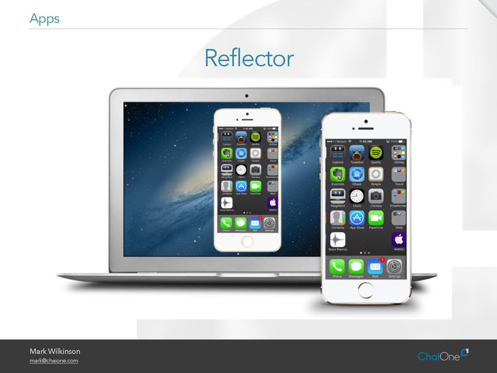 Mark Wilkinson mark@chaione.com Reflector Apps