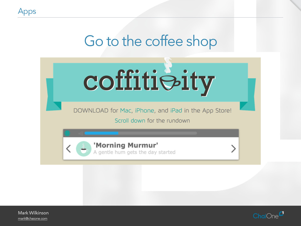 Mark Wilkinson mark@chaione.com Go to the coffe...