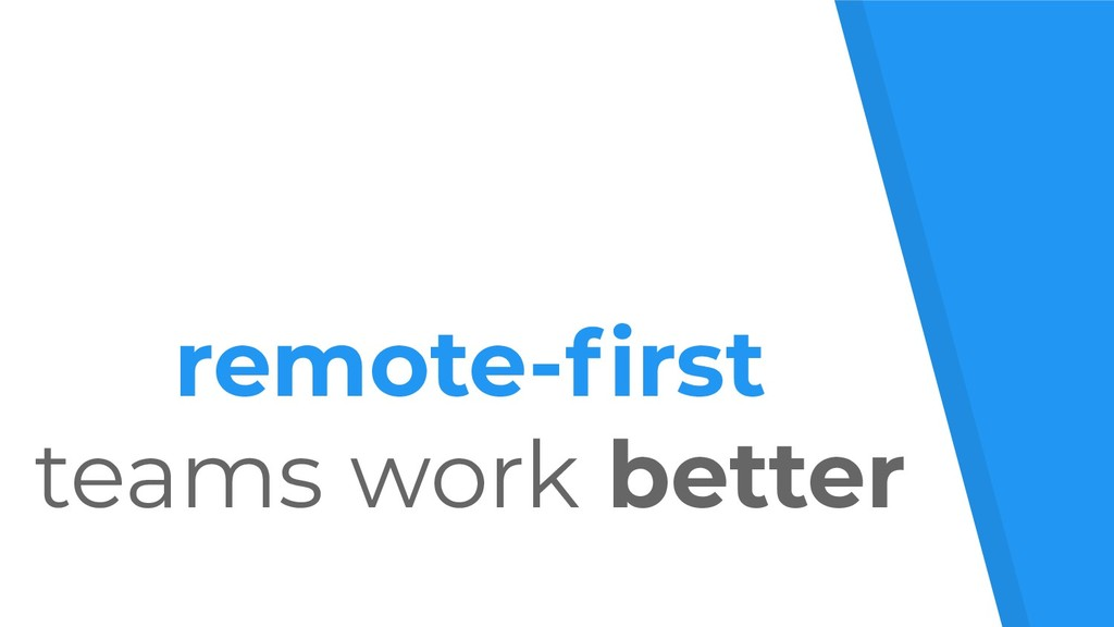 1 remote-first teams work better