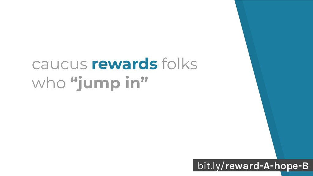 "22 caucus rewards folks who ""jump in"" bit.ly/re..."