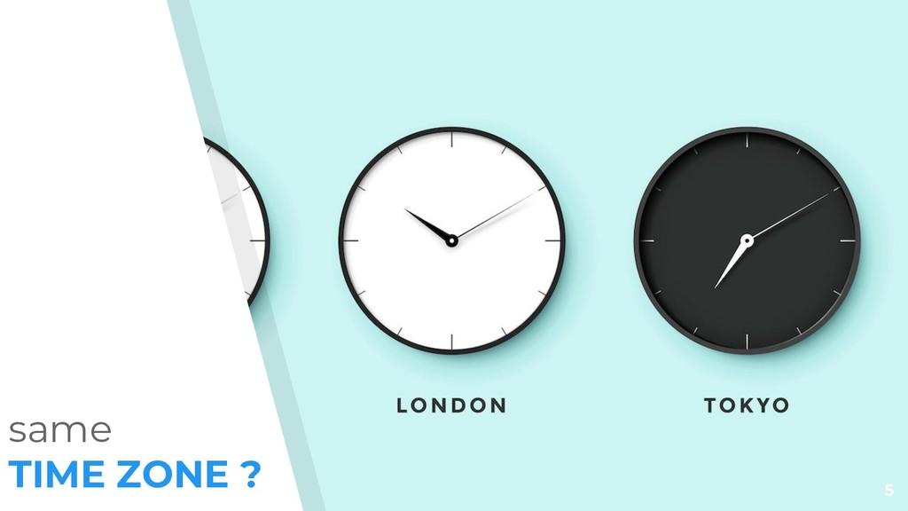 5 same TIME ZONE ?