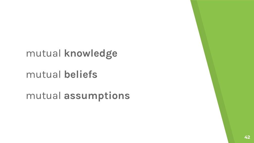 42 mutual knowledge mutual beliefs mutual assum...