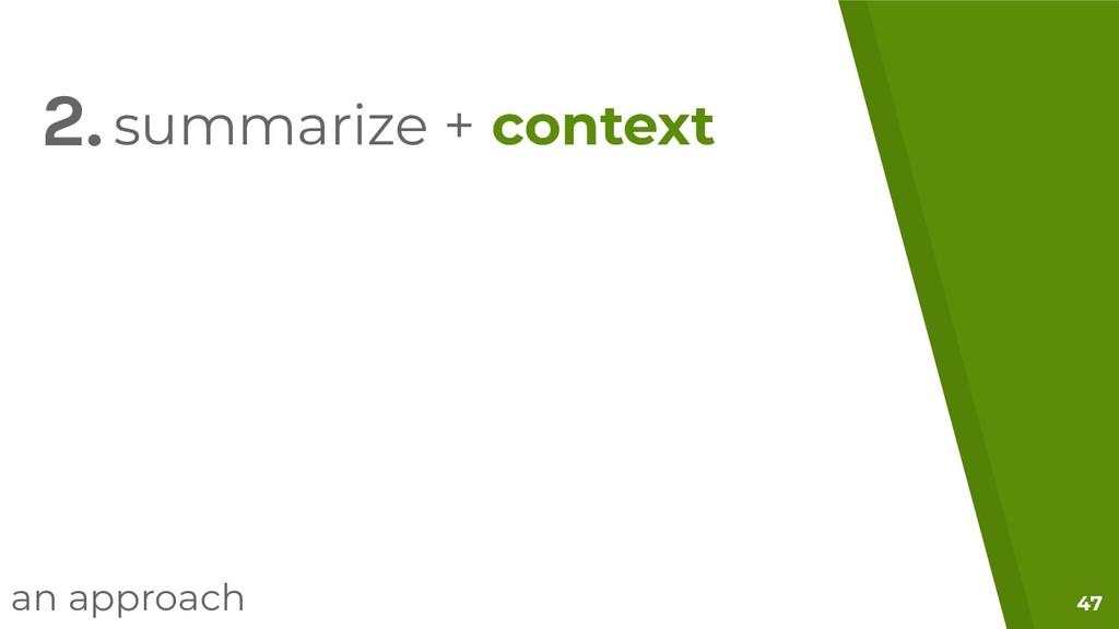47 summarize + context an approach 2.