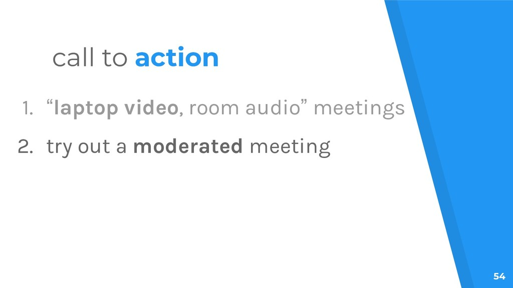 "54 call to action 1. ""laptop video, room audio""..."