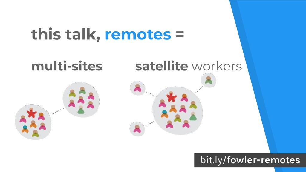 7 this talk, remotes = multi-sites satellite wo...
