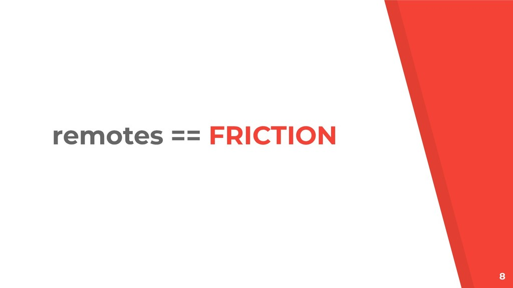 8 remotes == FRICTION