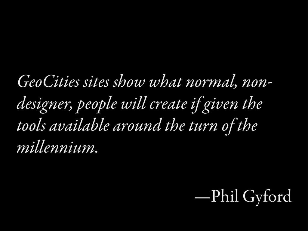 GeoCities sites show what normal, non- designer...