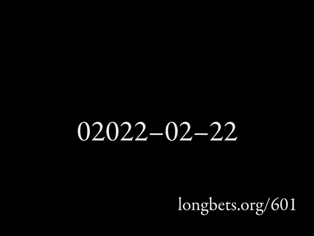 02022–02–22 longbets.org/601