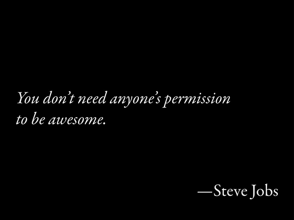 You don't need anyone's permission to be awesom...