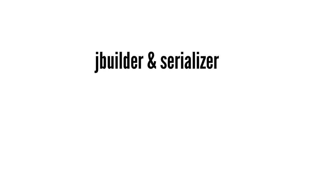 jbuilder & serializer