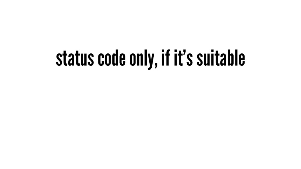 status code only, if it's suitable