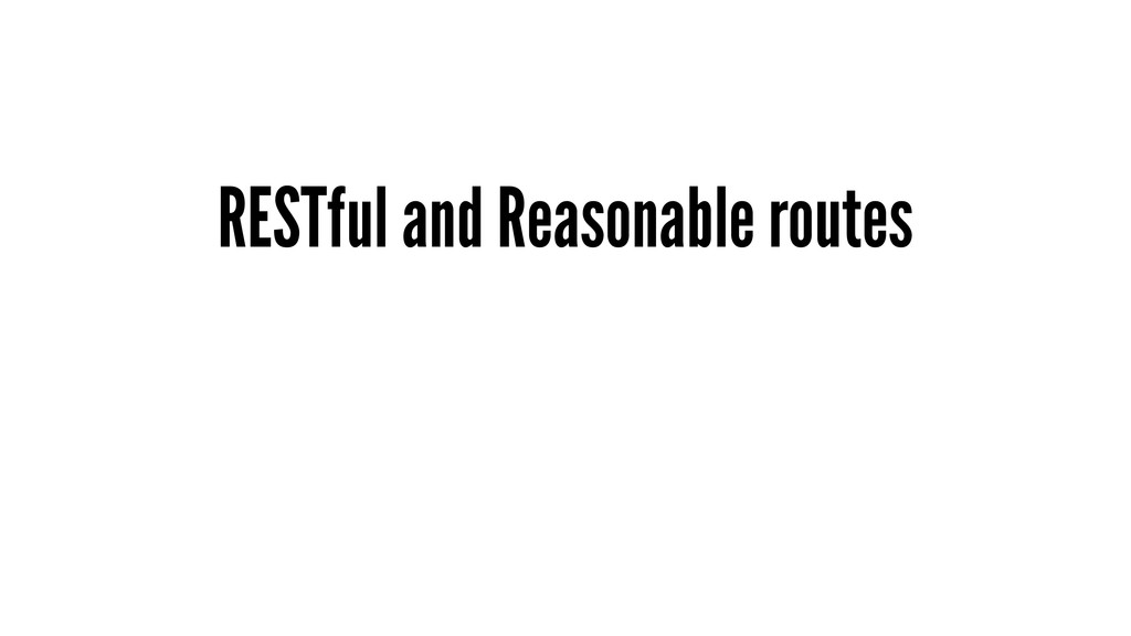 RESTful and Reasonable routes