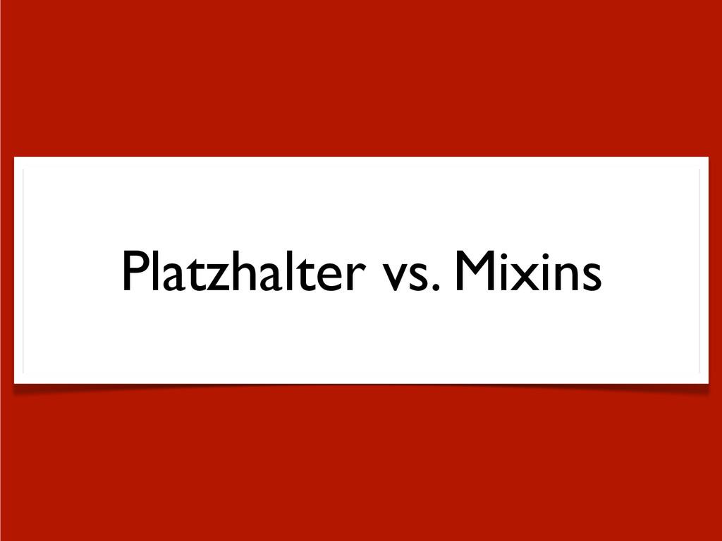 Platzhalter vs. Mixins