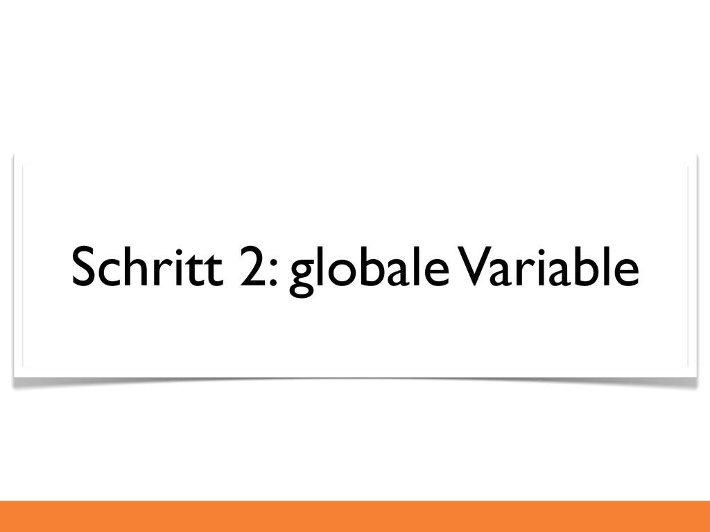 Schritt 2: globale Variable