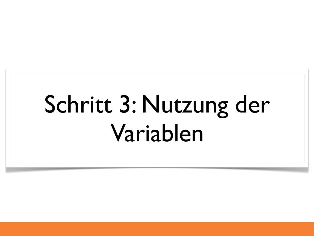 Schritt 3: Nutzung der Variablen