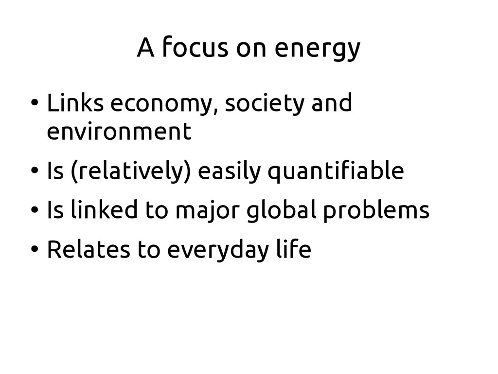 A focus on energy ● Links economy, society and ...