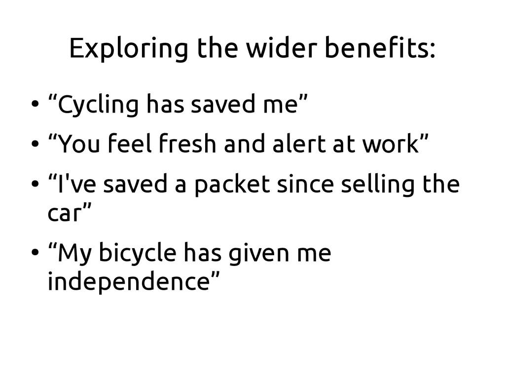 """Exploring the wider benefits: ● """"Cycling has sa..."""