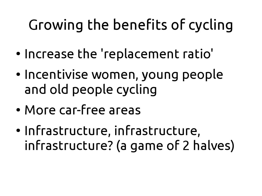 Growing the benefits of cycling ● Increase the ...