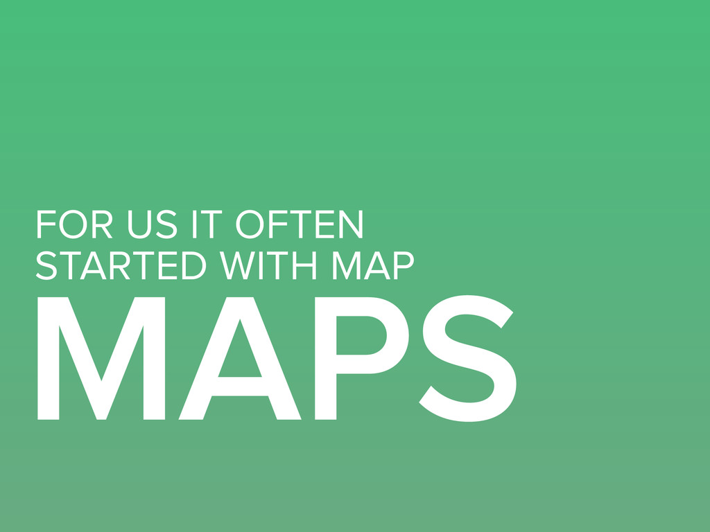 MAPS STARTED WITH MAP FOR US IT OFTEN
