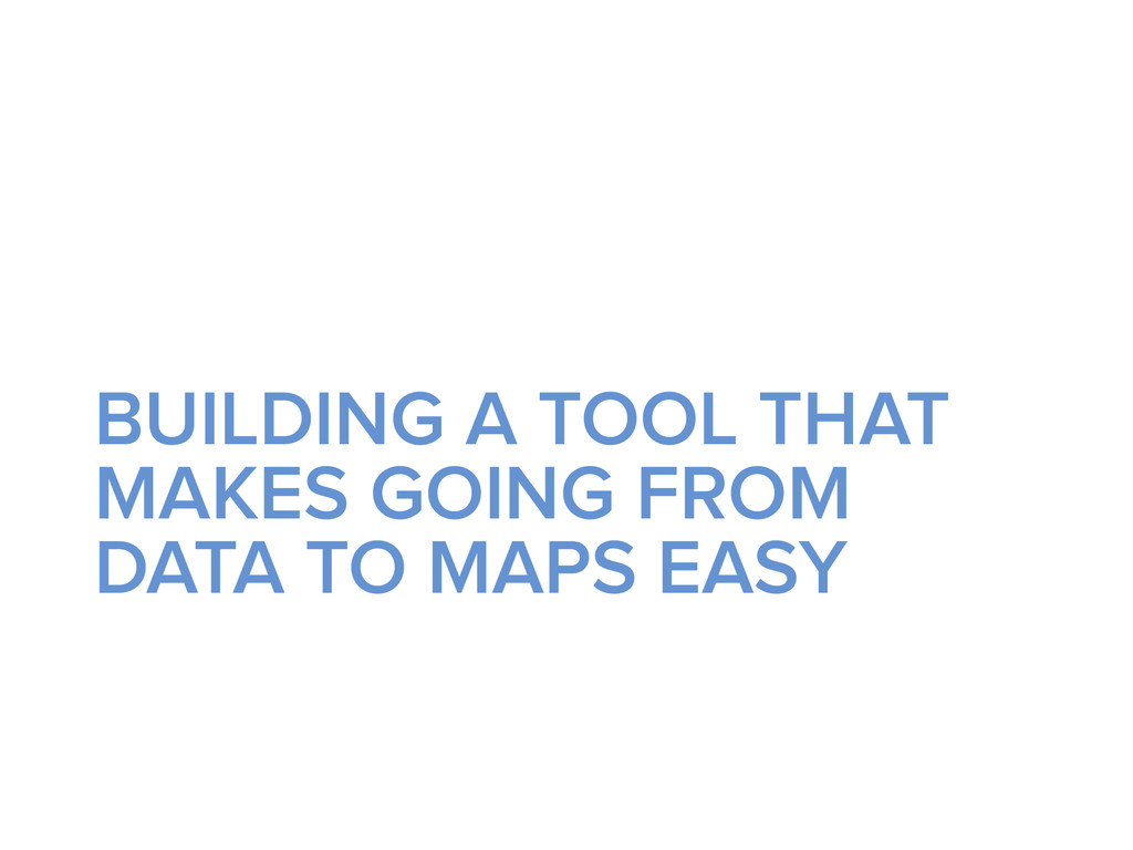 BUILDING A TOOL THAT MAKES GOING FROM DATA TO M...