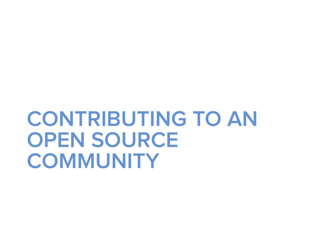 CONTRIBUTING TO AN OPEN SOURCE COMMUNITY