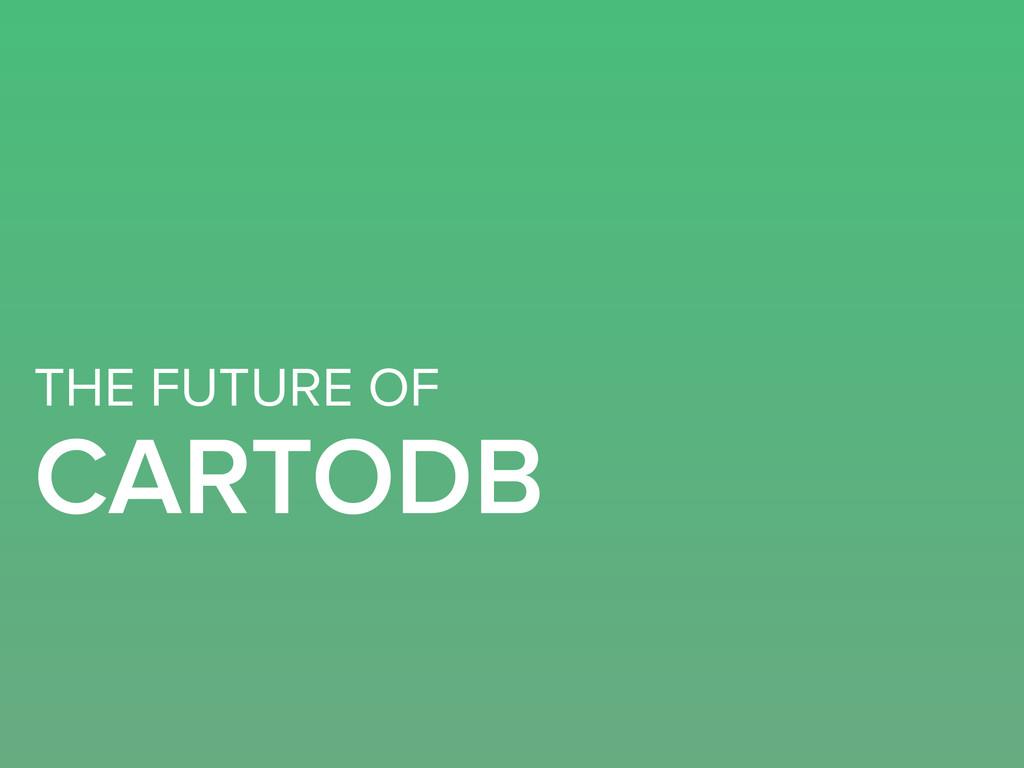 THE FUTURE OF CARTODB