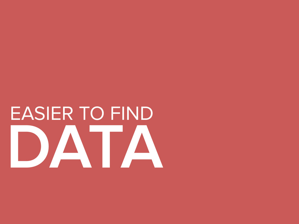 EASIER TO FIND DATA