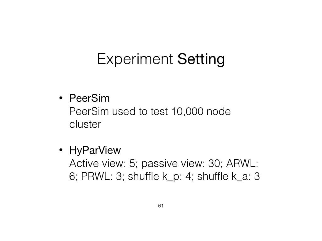 Experiment Setting • PeerSim PeerSim used to t...