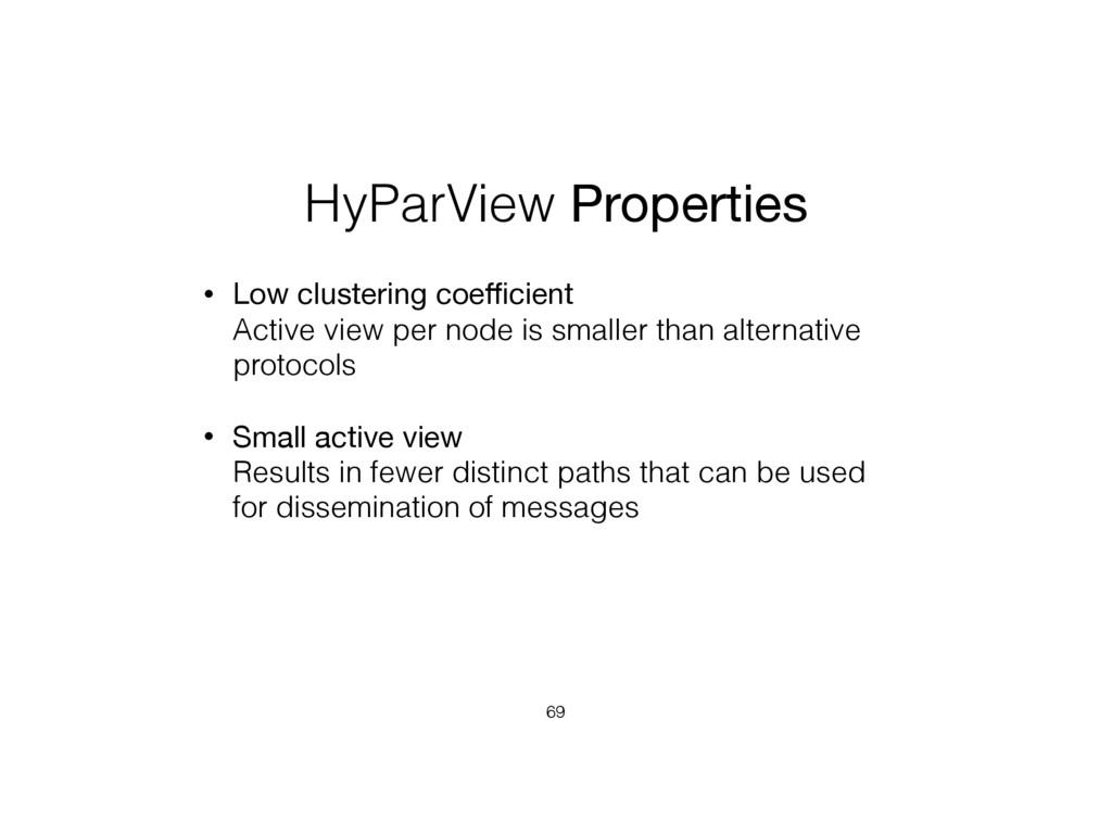 HyParView Properties • Low clustering coefficient...