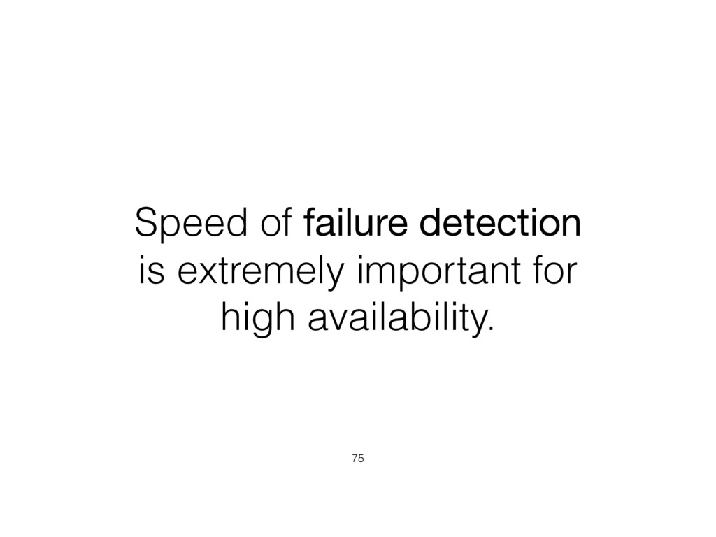 Speed of failure detection is extremely importa...