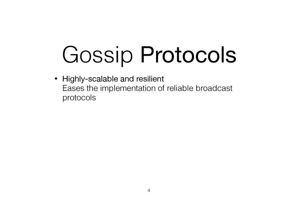 Gossip Protocols • Highly-scalable and resilien...