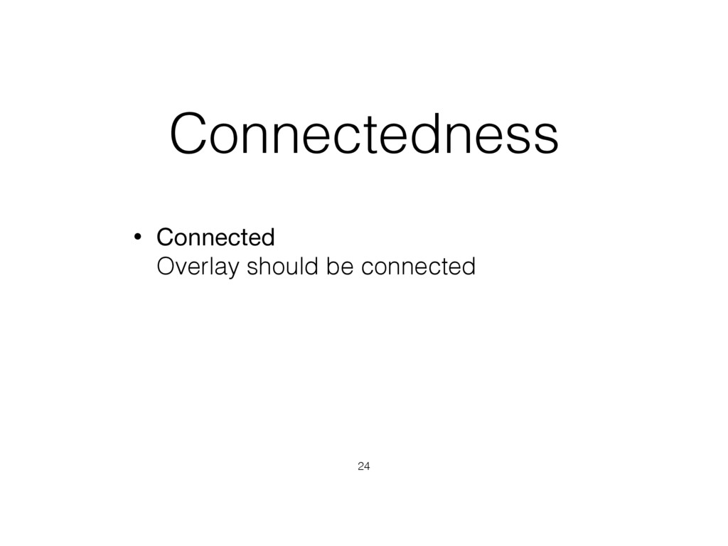 Connectedness • Connected  Overlay should be c...