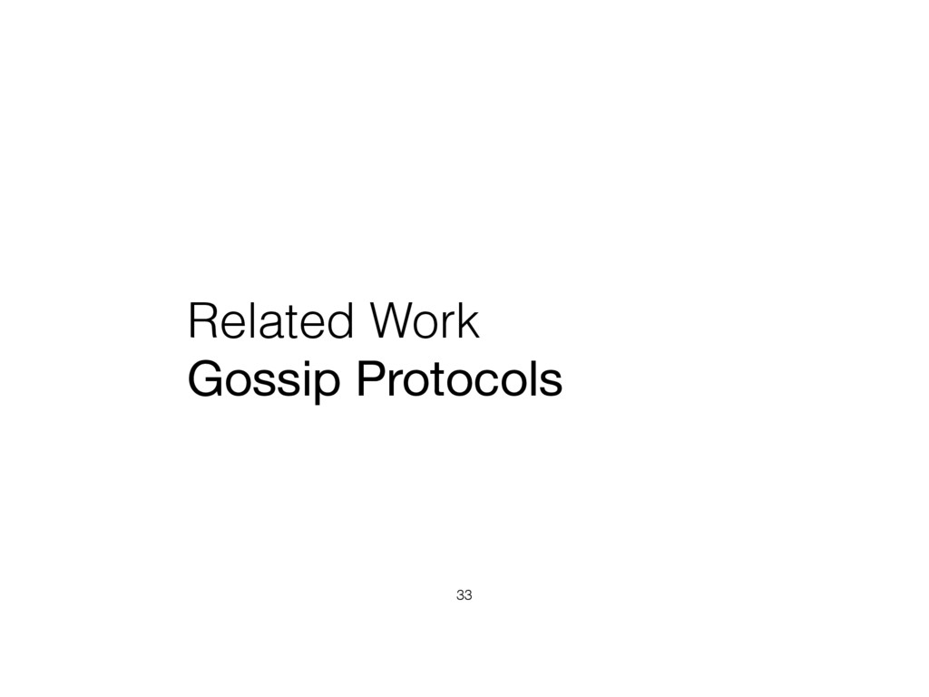 Related Work Gossip Protocols 33