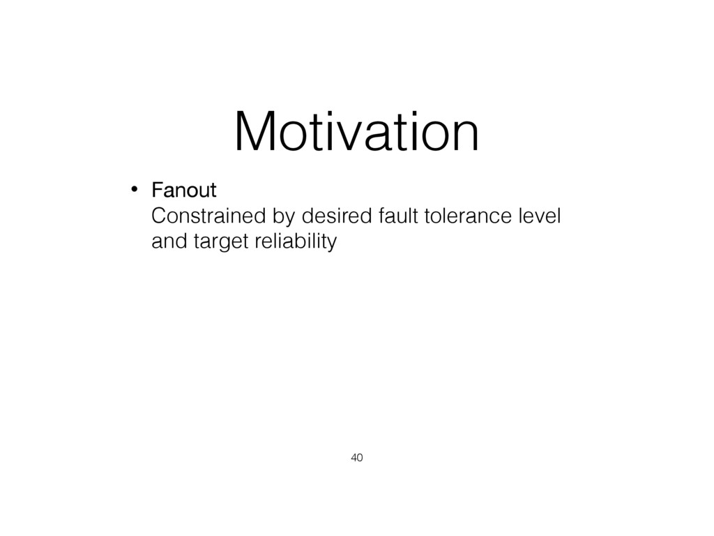 Motivation • Fanout Constrained by desired fau...